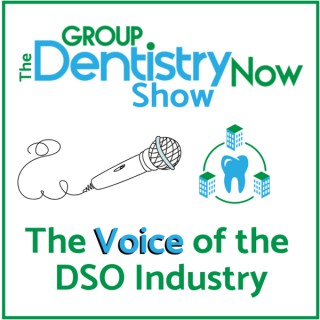 Group Dentistry Now Show: The Voice of the DSO Industry