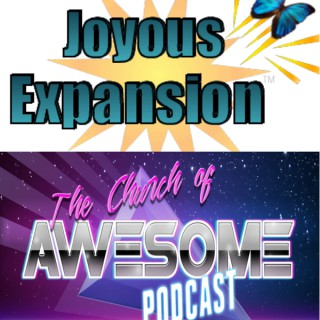 Joyous Expansion and The Church of Awesome