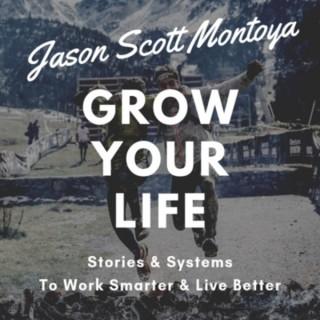 Grow Your Life With Jason Scott Montoya