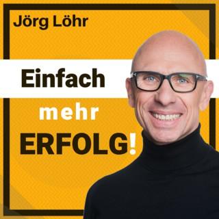 JÖRG LÖHR: Erfolg | Motivation | Persönlichkeit | Führung - Einfach mehr ERFOLG!