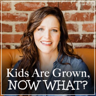 Kids Are Grown, NOW WHAT?