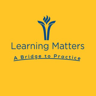 Learning Matters: a Bridge to Practice