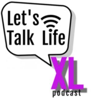 Let's Talk Life XL