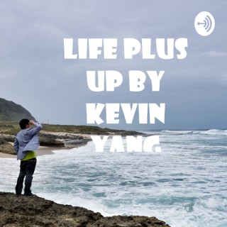 Life Plus Up by Kevin Yang