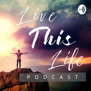 Live This Life Podcast