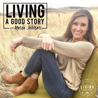 Living a Good Story Podcast