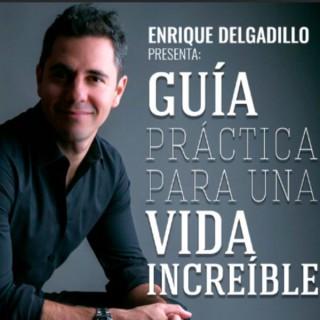 Guía Práctica Para Una Vida Increíble con Enrique Delgadillo