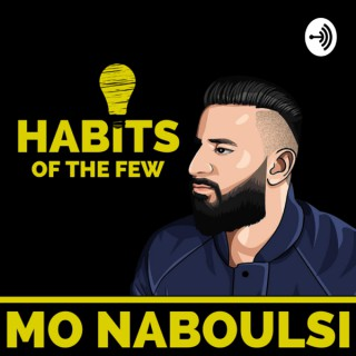 Habits Of The Few with Mo Naboulsi