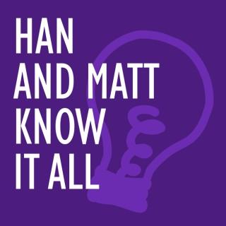 Han and Matt Know It All