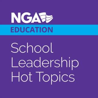 NGA Education: School Leadership Hot Topics