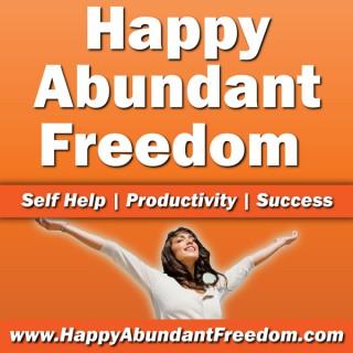 Happy Abundant Freedom (Video): Productivity | Personal Development | Business | Success