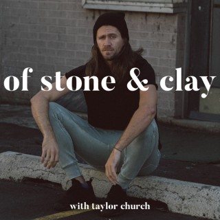 Of Stone & Clay with Taylor Church
