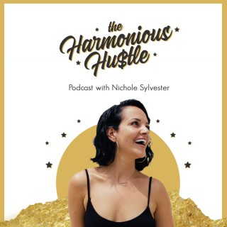 Harmonious Hustle|Redefining the Hustle For Soulful Entrepreneurs with Bestselling Author + Success Coach Nichole Sylvester