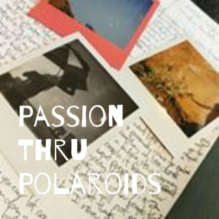 Passion Thru Polaroids