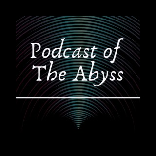 Podcast of the Abyss