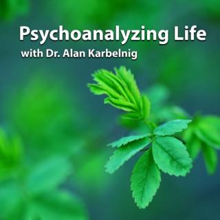 Psychoanalyzing Life with Dr. Alan Karbelnig