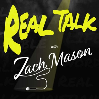 Real Talk with Zach Mason
