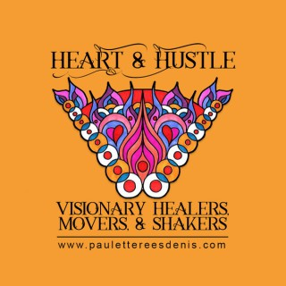 Heart & Hustle Visionary Healers, Movers & Shakers