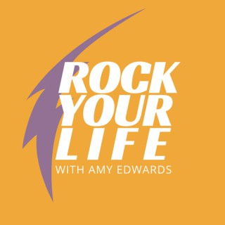 Rock Your Life with Amy Edwards