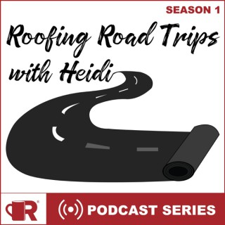 Roofing Road Trips with Heidi