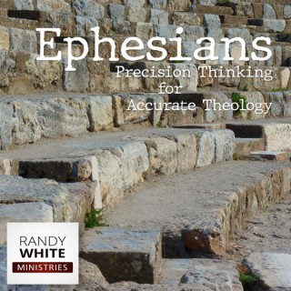 RWM: Ephesians - Precision Thinking for Accurate Theology