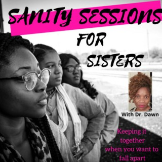 Sanity Sessions for Sisters: Keeping it together when you want to fall apart