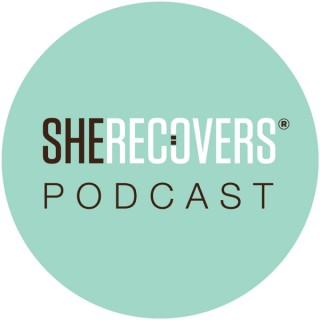 SHE RECOVERS® Podcast