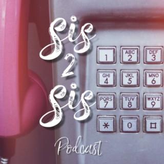 Sis 2 Sis Podcast