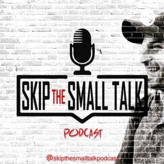 Skip The Small Talk Podcast