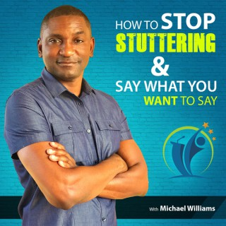 Here Is How to Stop Stuttering and Say What You Want with Michael Williams