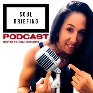 Soul Briefing with Noah Channing