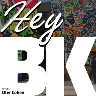Hey BK – The Brooklyn Podcast with Ofer Cohen