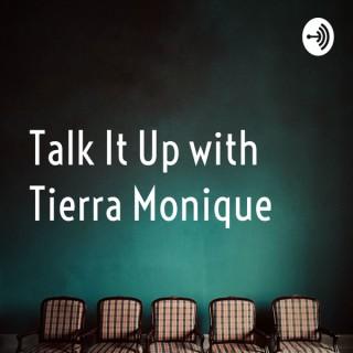 Talk It Up with Tierra Monique
