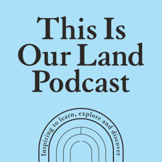 This Is Our Land Podcast