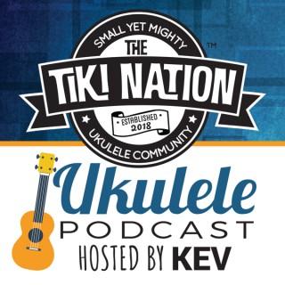 The Tiki Nation Ukulele Podcast