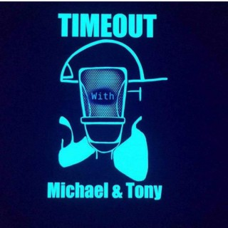 Timeout with Michael and Tony