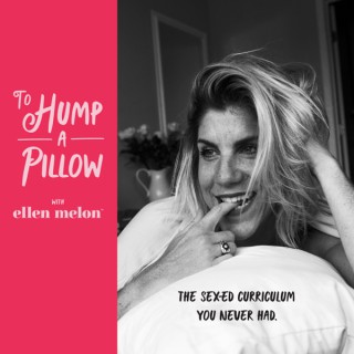 To Hump A Pillow with Ellen Melon