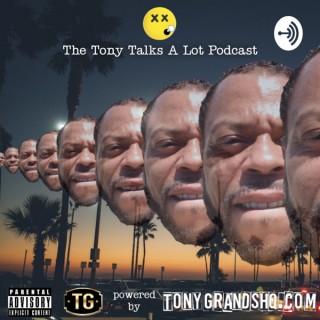 The Tony Talks A Lot Podcast