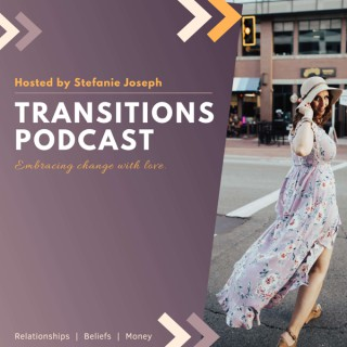 Transitions Podcast - Embracing change with love.