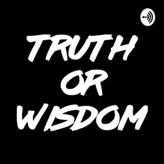 Truth or Wisdom
