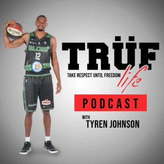 TRÜF Life Podcast with Tyren Johnson