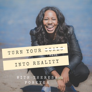 Turn Your Goals Into Reality With Theresa Forever