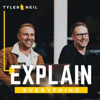 Tyler & Neil Explain Everything