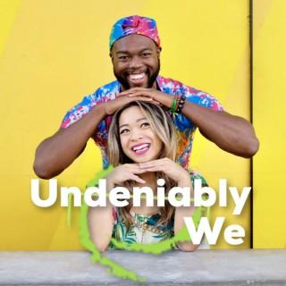 Undeniably We