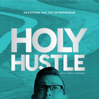 Holy Hustle with Chris Pochiba