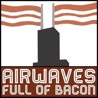 Airwaves Full of Bacon