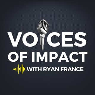Voices of Impact with Ryan France