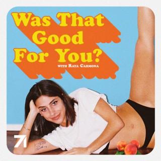 Was That Good For You? - Raya Carmona