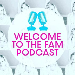 Welcome to the Fam Podcast