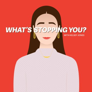 What's Stopping You? with Kelsey Jones